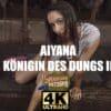 aiyana königin des dungs II ultra hd 4k